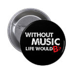 Without Music Life would B (be) Flat 6 Cm Round Badge