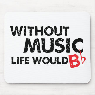 Without Music Life would B (be) Flat Mouse Pad