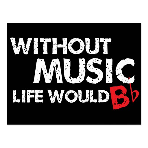 Without Music Life would B (be) Flat Postcards