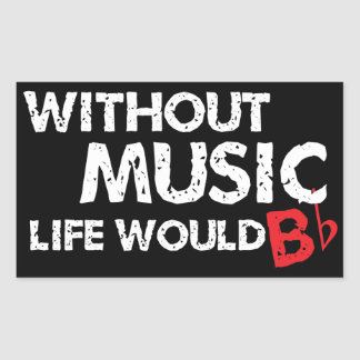 Without Music Life would B (be) Flat Rectangular Sticker