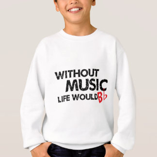 Without Music Life would B (be) Flat Sweatshirt