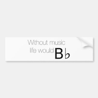 Without Music Life Would B Flat Bumper Sticker