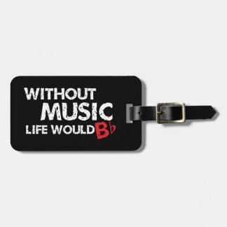 Without Music, Life would b flat! Luggage Tag