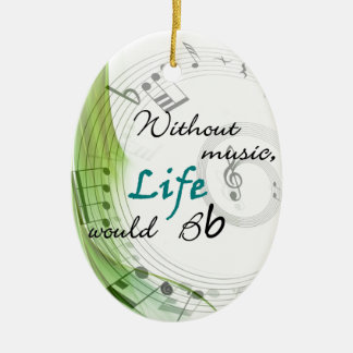 Without Music, Life Would Bb Ceramic Ornament