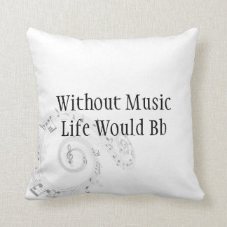 Without Music Life Would Bb Cushion