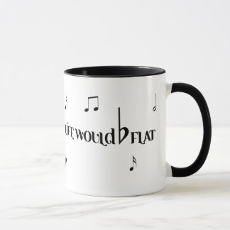 Without Music, LIFE WOULD BE FLAT Mug