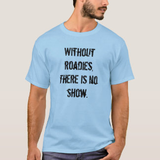 Without Roadies T-Shirt