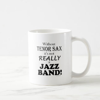 Without Tenor Sax - Jazz Band Coffee Mug