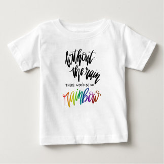 Without The Rain There Would Be No Rainbow Baby T-Shirt