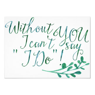 Without you I can't say I do! Bridesmaid Postcard