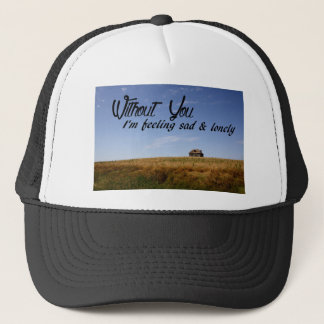 Without You Trucker Hat