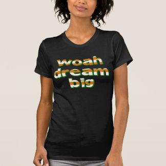 WOAH DREAM BIG T-Shirt