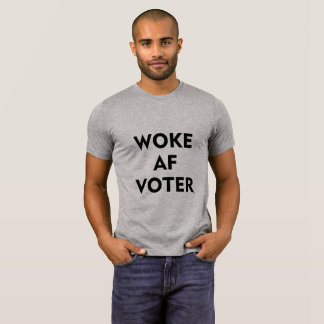 WOKE AF VOTER T-Shirt