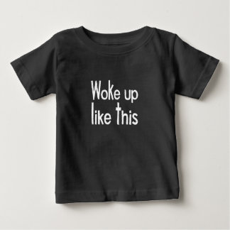 woke up baby T-Shirt