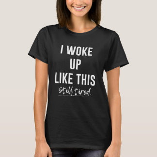 Woke Up Like This Dark T-Shirt