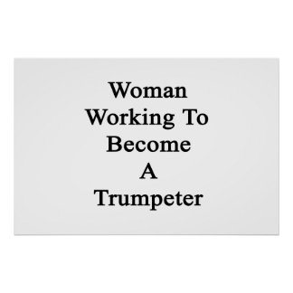 Woman Working To Become A Trumpeter Poster
