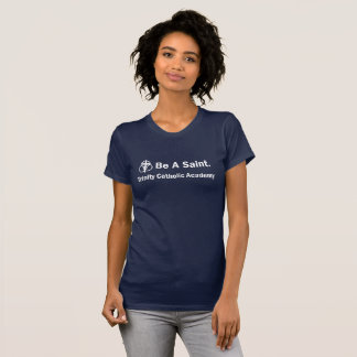 Woman's T-shirt: Be A Saint T-Shirt