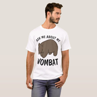 WOMBAT T-shirts, ASK ME ABOUT MY WOMBAT,Funny Tees