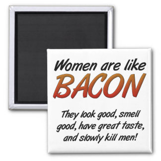 Women Are Bacon Funny Magnet
