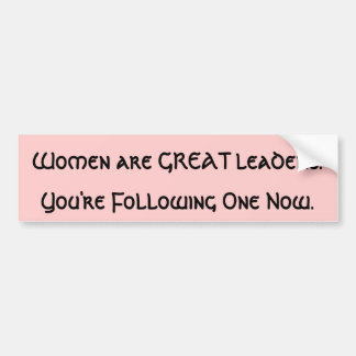 Women are GREAT leaders Bumper Sticker