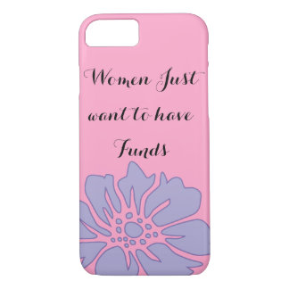"""""""Women just want to have fun"""" iPhone 7 Case"""