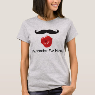 "Women ""Mustache Me Now"" T-Shirt"