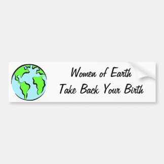 Women of Earth Take Back Your Birth Bumper Sticker