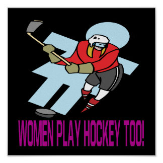 Women Play Hockey Too Posters