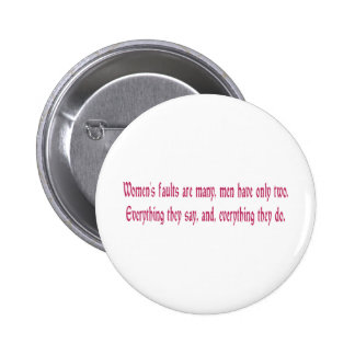 Women s Faults Are Many Pinback Button