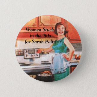 Women Stuck in the '50s for Sarah Palin 6 Cm Round Badge