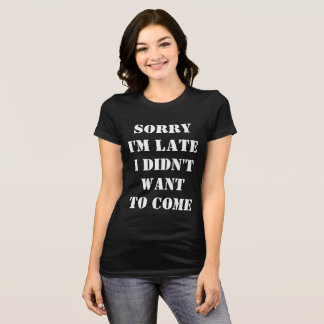 "Women's Bella+Canvas ""Sorry I'm late"" T-shirt"