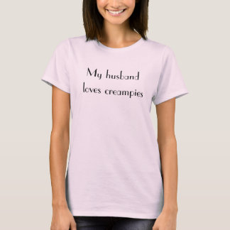 womens cuckold my husband loves creampies t-shirt