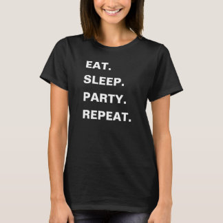 Women's EAT. SLEEP. PARTY. REPEAT. T-Shirt