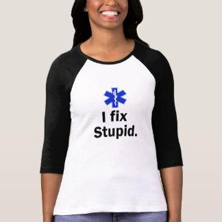 Women's EMT I fix stupid Tshirt