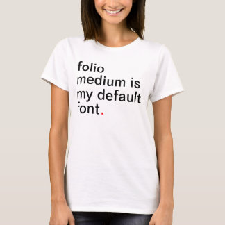 Women's folio medium is my default font. T-Shirt