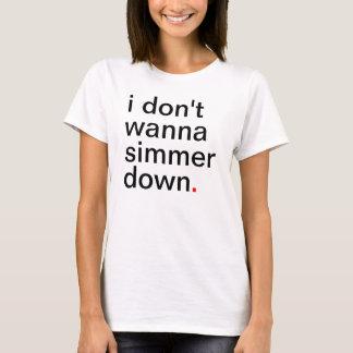 Women's i don't wanna simmer down. T-Shirt