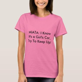 "Women's Miata Shirt: ""I Know It's a Girl's Car..."" T-Shirt"