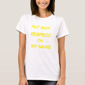 Women's Put Sum Respecc On My Name T-Shirt