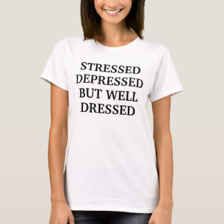 Women's Stressed Depressed But Well Dressed T-Shirt
