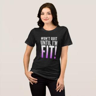 Won't Quit Until I'm Fit T-Shirt