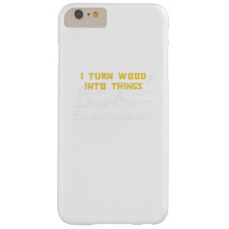 Wood Into Things What's Your Superpower Woodworker Barely There iPhone 6 Plus Case