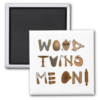 Wood Turns Me On Woodturning Tools and Projects Square Magnet