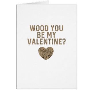 Wood You Be My Valentine Custom Card