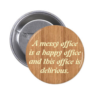 woodgrain, A messy officeis a happ... - Customized 6 Cm Round Badge