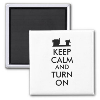 Woodturning Gift Keep Calm and Turn On  Lathe Square Magnet