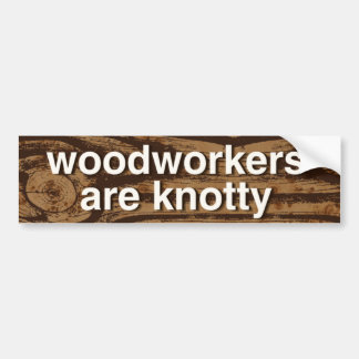 woodworkers are knotty -- bumper sticker