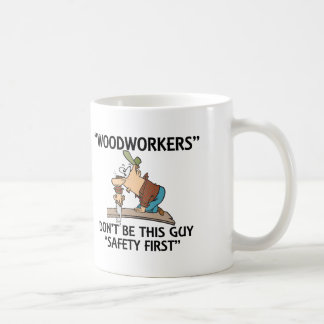 Woodworkers - Safety First Coffee Mug