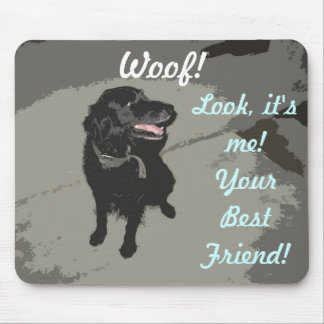 Woof! I'm your best friend Mouse Pad