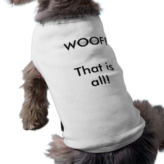 WOOF! That is all! Sleeveless Dog Shirt