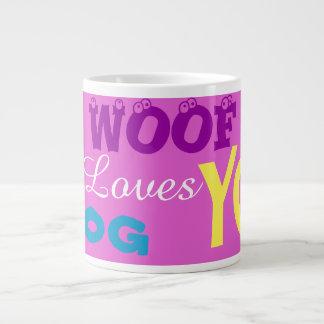 """""""WOOF This Dog Loves You"""" Jumbo Coffee Mugs"""